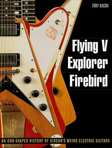 Flying V, Explorer, Firebird: An Odd-Shaped History of Gibson's Weird Electric Guitars (Guitar Reference) (English Edition)
