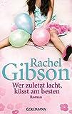 Rachel Gibson: Wer zuletzt lacht, küsst am besten