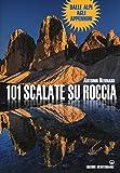 101 scalate su roccia. Dalle Alpi agli Appennini...