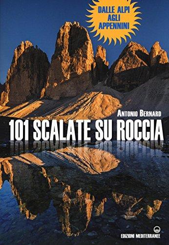 101 scalate su roccia. Dalle Alpi agli Appennini