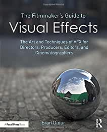 The Filmmaker's Guide to Visual Effects from Focal Press and Routledge