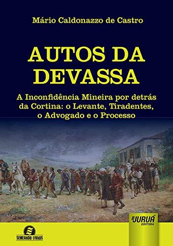 Autos da Devassa - A Inconfidência Mineira por detrás da Cortina: o Levante, Tiradentes, o Advogado e o Processo - Semeando Livros