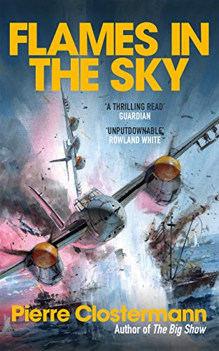 Flames in the Sky: Epic stories of WWII air war heroism from the author of The Big Show (Pierre Clostermann's Air War Collection Book 2) (English Edition)