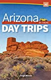 Arizona Day Trips by Theme (Day Trip Series)