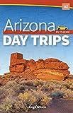 Arizona Day Trips by Theme (Day Trip Series)