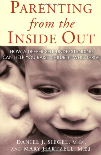 Parenting from the Inside Out: How a Deeper Self-Understanding Can Help You Raise Children Who Thriv