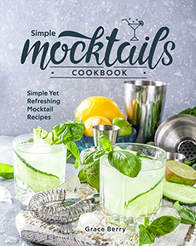 Simple Mocktail Cookbook: Simple Yet Refreshing Mocktail Recipes