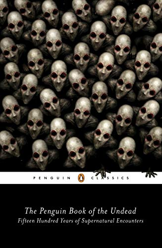 The Penguin Book of the Undead: Fifteen Hundred Years of Supernatural Encounters (Penguin Classics)