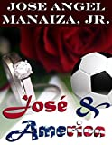 JOSE & AMERICA: The Kind Of Love That Last Forever (English Edition)