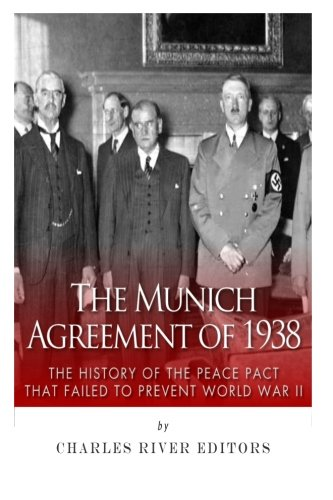 Download The Munich Agreement of 1938: The History of the Peace Pact That Failed to Prevent World War II 1511803940