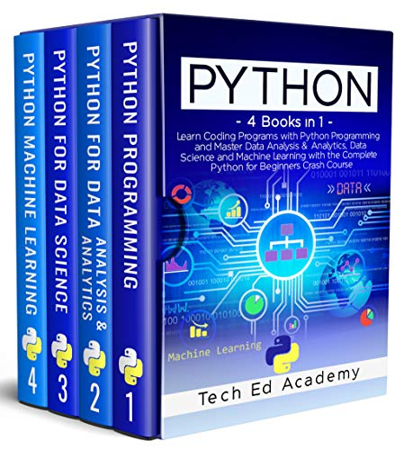 PYTHON: Learn Coding Programs with Python Programming and Master Data Analysis & Analytics, Data Science and Machine Learning with the Complete Python for Beginners Crash Course – 4 Books in 1 Front Cover