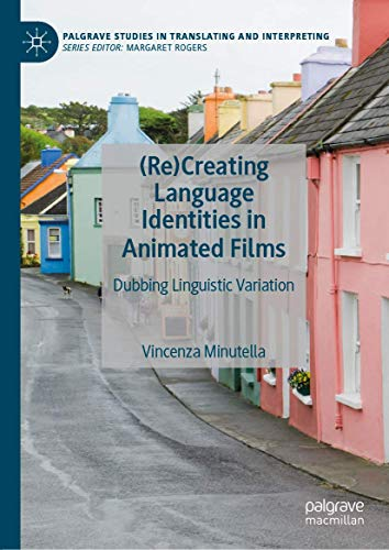 Compare Textbook Prices for ReCreating Language Identities in Animated Films: Dubbing Linguistic Variation Palgrave Studies in Translating and Interpreting 1st ed. 2021 Edition ISBN 9783030566371 by Minutella, Vincenza