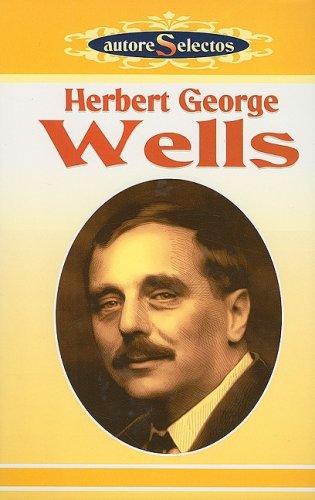 H. G. Wells: La Maquina del Tiempo/El Hombre Invisible/La Guerra de los Mundos/Los Primeros Hombres en la Luna Cuentos = H. G. Wells (Autore Selectos)