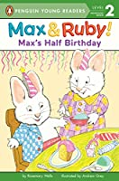 Max's Half Birthday (Max and Ruby)