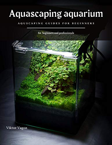 Aquascaping aquarium: AQUSCAPING GUIDES FOR BEGINNERS (English Edition)