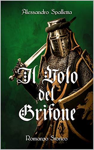 Il Volo del Grifone: Il destino di un eroe. Il romanzo storico del medioevo italiano (Saga del Grifone Vol. 3)