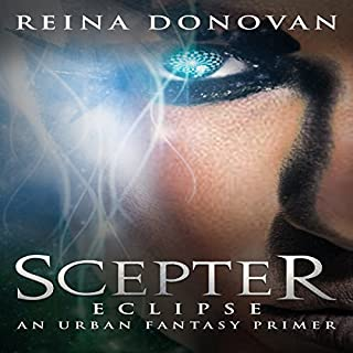 Scepter: Eclipse     An Urban Fantasy Primer              By:                                                                                                                                 Reina Donovan                               Narrated by:                                                                                                                                 Rebekah Tyler                      Length: 1 hr and 13 mins     Not rated yet     Overall 0.0