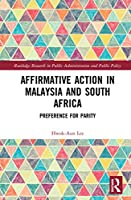 Affirmative Action in Malaysia and South Africa: Preference for Parity (Routledge Research in Public Administration and Public Policy)