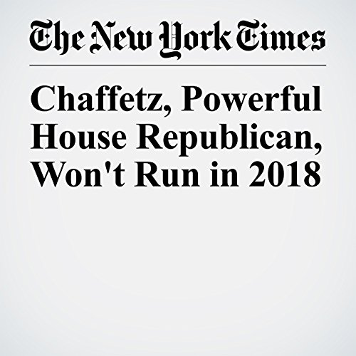 Chaffetz, Powerful House Republican, Won't Run in 2018 copertina