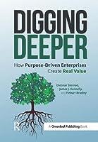 Digging Deeper: How Purpose-Driven Enterprises Create Real Value by Dietmar Sternad James J. Kennelly Finbarr Bradley(2017-01-07)