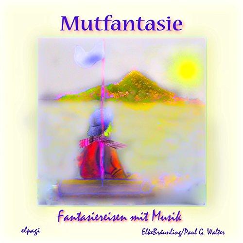 Mutfantasie. Fantasiereisen und Mutsprüche für Klein und Groß Titelbild