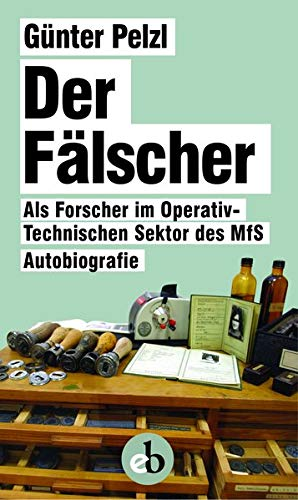 Der Fälscher: Als Forscher im Operativ-Technischen Sektor des MfS
