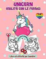 Libro di attività delle abilità delle forbici dell'unicorno per bambini dai 4 agli 8 anni: Libro di lavoro taglia e incolla per la scuola materna con colorazione per le ragazze, regalo divertente per gli amanti dell'unicorno e i bambini della scuola mater