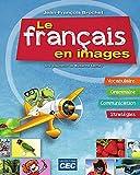 Le Français en Images: Apprendre le français en s'amusant et notamment le vocabulaire, la grammaire, la communication et les stratégies.