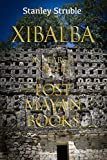 Xibalba: In Search of the Lost Mayan Books (Feathered Serpent Series)