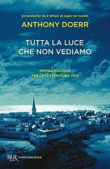 Tutta la luce che non vediamo (Italian Edition) by [Anthony Doerr, D. A. Gewurz, I. Zani]