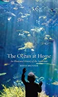 The Ocean at Home: An Illustrated History of the Aquarium