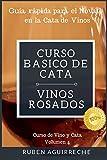 Curso Básico de Cata (Vinos Rosados): Guía rápida para el Novato en la...