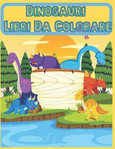 Dinosauri Libri Da Colorare: Fantastico libro da colorare di dinosauri per bambini per ragazzi e ragazze con 100 adorabili pagine di dinosauri per ... pagine da colorare di dinosauri per adulti,