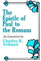 The Epistle of Paul to the Romans: An Exposition 0664247148 Book Cover