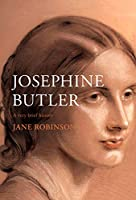 Josephine Butler: A Very Brief History (Very Brief Histories)