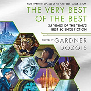 The Very Best of the Best     35 Years of The Year's Best Science Fiction              By:                                                                                                                                 Gardner Dozois - editor                               Narrated by:                                                                                                                                 Vivienne Leheny,                                                                                        Will Damron                      Length: 39 hrs and 7 mins     6 ratings     Overall 3.0