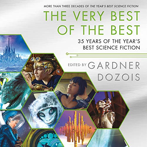 The Very Best of the Best     35 Years of The Year's Best Science Fiction              By:                                                                                                                                 Gardner Dozois - editor                               Narrated by:                                                                                                                                 Vivienne Leheny,                                                                                        Will Damron                      Length: 39 hrs and 7 mins     2 ratings     Overall 5.0