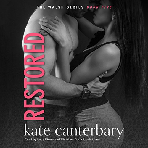 Restored     The Walsh Series, Book 5              By:                                                                                                                                 Kate Canterbary                               Narrated by:                                                                                                                                 Lucy Rivers,                                                                                        Christian Fox                      Length: 5 hrs and 40 mins     7 ratings     Overall 4.7