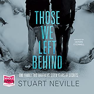 Those We Left Behind                   By:                                                                                                                                 Stuart Neville                               Narrated by:                                                                                                                                 Deirdre O'Connell                      Length: 10 hrs and 5 mins     87 ratings     Overall 4.0