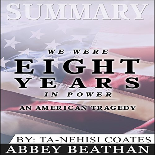 Summary: We Were Eight Years in Power: An American Tragedy audiobook cover art