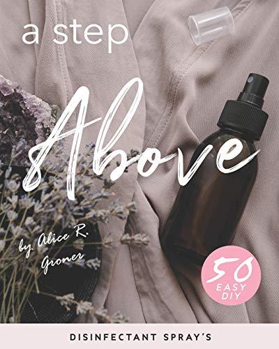 A Step Above: 50 Easy DIY Disinfectant Spray