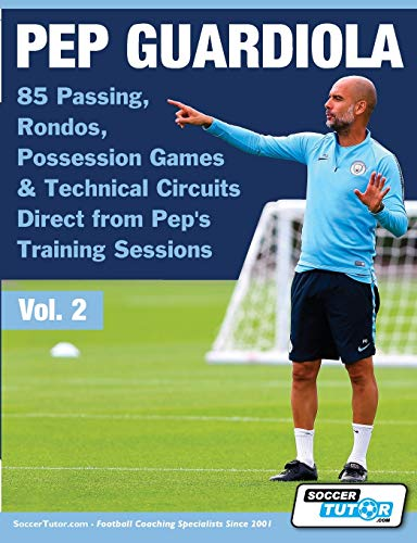 Pep Guardiola - 85 Passing, Rondos, Possession Games & Technical Circuits Direct from Pep's Training Sessions (2) (Volume)