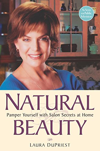 Natural Beauty: Pamper Yourself with Salon Secrets at Home (English Edition)