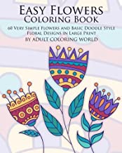 Easy Flowers Coloring Book: 60 Very Simple Flowers and Basic Doodle Style Floral Designs in Large Print (Beginners Coloring Books of Adults) (Volume 2)