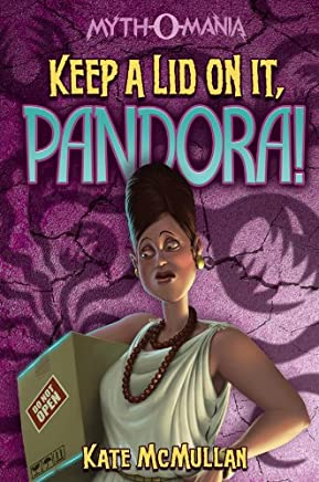 Keep a Lid on It, Pandora! (Myth-O-Mania Book 6) (English Edition)