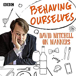 Behaving Ourselves     David Mitchell on Manners              By:                                                                                                                                 David Mitchell                               Narrated by:                                                                                                                                 David Mitchell                      Length: 1 hr and 50 mins     17 ratings     Overall 4.6
