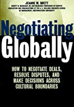 Negotiating Globally: How to Negotiate Deals, Resolve Disputes, and Make Decisions Across Cultural Boundaries by Jeanne M. Brett (2001-04-15)