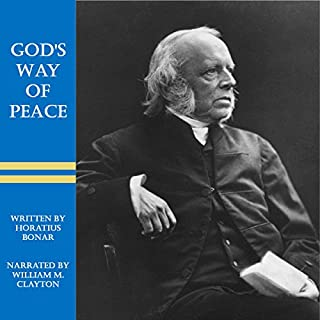 God's Way of Peace                   Written by:                                                                                                                                 Horatius Bonar                               Narrated by:                                                                                                                                 William M. Clayton                      Length: 3 hrs and 42 mins     Not rated yet     Overall 0.0