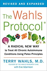 The Wahls Protocol A Radical New Way to Treat All Chronic Autoimmune Conditions Using Paleo Princip Les