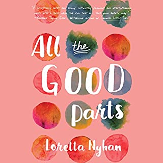 All the Good Parts                   Written by:                                                                                                                                 Loretta Nyhan                               Narrated by:                                                                                                                                 Karen Peakes                      Length: 9 hrs and 32 mins     1 rating     Overall 5.0